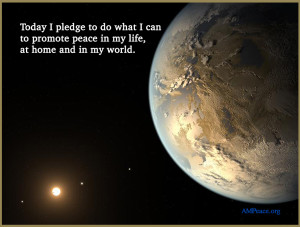 AMP Peace Pledge: Today I pledge to do what I can to promote peace in my life, at home and in my world.