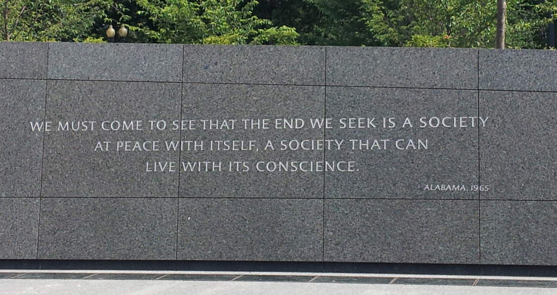 "Martin Luther King, Jr. National Memorial: ""We must come to see that the end we seek is a society at peace with itself, a society that can live with its conscience."""