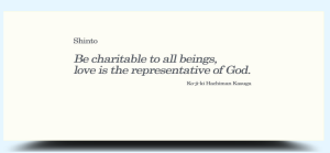 "Shinto verse from Ko-ji-ki Hachiman Kasuga: ""Be charitable to  all beings; love is the representative of God."""