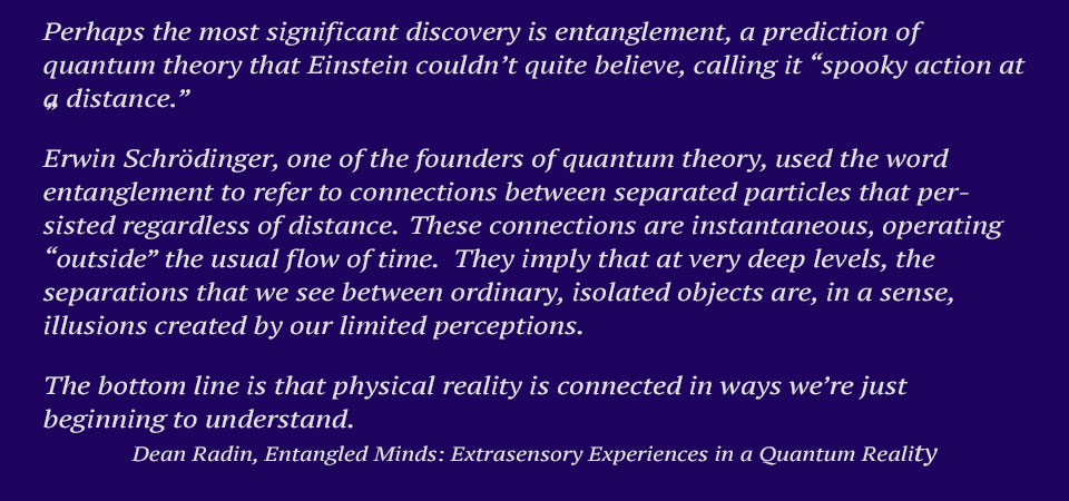 Dean Radin, excerpt from Entangled Minds: Extrasensory Experiences in a Quantum Reality